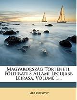 Magyarorszag Torteneti, Foldirati S Allami Legujabb Leirasa, Volume 1...