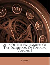 Acts of the Parliament of the Dominion of Canada, Volume 1