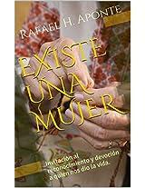 EXISTE UNA MUJER: Invitación al reconocimiento y devoción a quien nos dio la vida. (Spanish Edition)