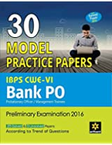 30 Model Practice Papers- IBPS CWE-VI Bank PO (PO/MT) Preliminary Examination 2016