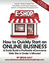 How to Quickly Start an Online Business & Easily Build a Profitable eCommerce Web Site in Under 5 Minutes!: Instant