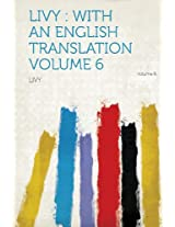 Livy: With an English Translation Volume 6 Volume 6