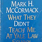 What they didn't teach me at Yale Law School - Mark McCormack
