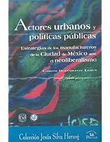 Actores urbanos y politicas publicas/ Urban Actors and Public Policies: Estrategias de los manufactureros de la ciudad de Mexico ante el ... City to Face Neoli (Jesus Silva Herzog)