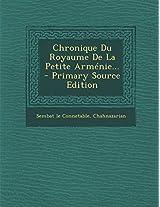 Chronique Du Royaume de La Petite Armenie...