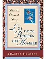 Los doce poderes del hombre (Biblioteca Clasica de Unity nº 1) (Spanish Edition)