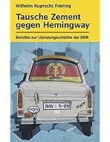 Tausche Zement gegen Hemingway: Berichte zur Literaturgeschichte der DDR (Bücher für Autoren 6) (German Edition)