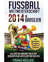 Fussball Weltmeisterschaft 2014 in Brasilien: Exklusive WM-Sonderedition mit der Geschichte aller World Cups von 1930 bis 2014 - inklusive Spielplan, Gruppen, Teams & Stadien (German Edition)