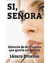 SI,SEÑORA: Historia de la mucama que quería ser señora (Spanish Edition)
