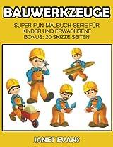 Bauwerkzeuge: Super-Fun-Malbuch-Serie Fur Kinder Und Erwachsene (Bonus: 20 Skizze Seiten)