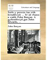 Taith y pererin tan rith breuddwyd. ... Yr ail rhann; o waith John Bunyan. A gyfieuthwyd gan John Edwards, ...