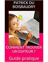 COMMENT TROUVER UN EDITEUR ?: Guide pratique (French Edition)