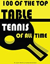 100 of the Top Table Tennis of All Time