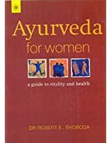 Ayurveda for Women: A Comprehensive Guide to Vitality & Health, a Must Read for the Women of Today.