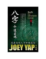 BaZi - The Destiny Code: Your Guide to the Four Pillars of Destiny