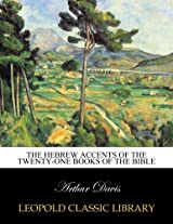 The Hebrew accents of the twenty-one Books of the Bible