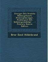 Sveriges Och Svenska Konungahusets Minnespenningar, Praktmynt Och Beloningsmedaljer ... - Primary Source Edition