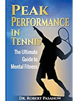 Peak Performance in Tennis: The Ultimate Guide to Mental Fitness