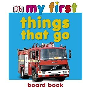 Things That Go (My First Board Book)