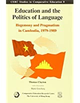 Education and the Politics of Langauge - Hegemony and Pragmatism in Cambodia, 1979-1989 (Cerc Studies in Comparative Education)
