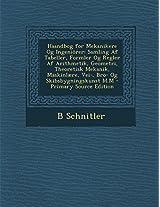 Haandbog for Mekanikere Og Ingeniorer: Samling AF Tabeller, Formler Og Regler AF Arithmetik, Geometri, Theoretisk Mekanik, Maskinlaere, Vei-, Bro- Og Skibsbygningskunst M.M