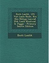 Eesti Laulik, 125 Vut Laulo Neile, Kes Hea Melega Lauwad Ehk Laulo Kuulwad. Ie Jaggo - Primary Source Edition
