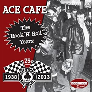 Ace Cafe : The Rock N Roll Years