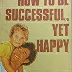 How to be Successful Yet Happy
