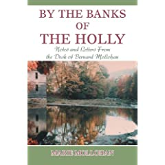 By the Banks of the Holly: Notes And Letters from the Desk of Bernard Mollohan