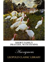 Short family prayers, with hymns