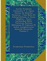 Aurelii Prudentii Clementis V. C. Opera Omnia: Ex Editione Parmensi : Cum Notis Et Interpretatione in Usum Delphini : Variis Lectionibus Notis ... Locupletissimo Accurate Recensita, Volume 3