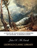 A study of Augustine's versions of Genesis. A Dissertation