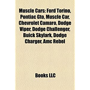 【クリックでお店のこの商品のページへ】Muscle Cars: Ford Torino, Pontiac GTO, Muscle Car, Chevrolet Camaro, Dodge Viper, Dodge Challenger, Buick Skylark, Dodge Charger, A [ペーパーバック]