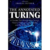 The Annotated Turing: A Guided Tour Through Alan Turing's Historic Paper on Computability and the Turing MachineCharles Petzold�ɂ��