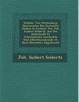 Walther Von Plettenberg, Herrmeister Des Deutschen Ordens in Livland: Von Joh. Suibert Seibertz. Aus Der Zeitschrift Fur Vaterl Ndische Geschichte Und