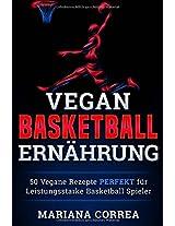 Vegane Basketball Ernahrung: 50 Vegane Rezepte Perfekt Fur Leistungsstarke Basketball Spieler