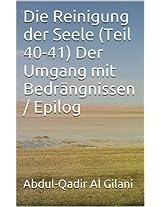 Die Reinigung der Seele (Teil 40-41) Der Umgang mit Bedrängnissen / Epilog (Die Reinigung der Seele 1-41 31) (German Edition)