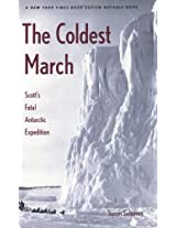 The Coldest March - Scotts Fatal Antarctic Expedition