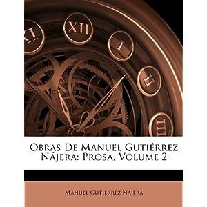 Obras de Manuel Gutirrez Njera: Prosa, Volume 2