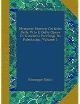 Memorie Storico-Critiche Della Vita E Delle Opere Di Giovanni Pierluigi Da Palestrina, Volume 1