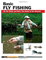 Basic Fly Fishing: All the Skills and Gear You Need to Get Started (Stackpole Basics)