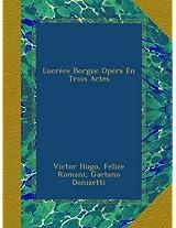 Lucrèce Borgia: Opéra En Trois Actes