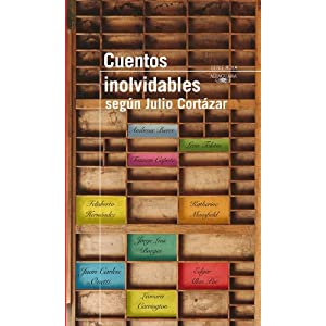Cuentos inolvidables / Memorable Short Stories: Segun Julio Cortazar / A Selection by Julio Cortazar (Serie Roja Alfaguara)