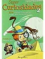 Super curiosidades/ Super Curiosities: 2