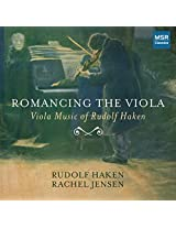 Rudolf Haken: Romancing The Viola (Music for Viola and Piano) - Polonaise, Für Fritz, Fantasia in F-sharp minor, Suite in A minor for Solo Viola, Sonata in D minor [World Premiere Recordings]