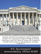 Aviation and the Environment: Initial Voluntary Airport Low Emissions Program Projects Reduce Emissions, and FAA Plans to Assess the Program's Overa