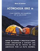 ACONCAGUA 6962 m - Como organizar una expedicion por la ruta normal (Spanish Edition)