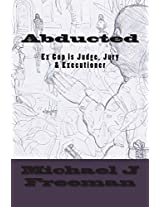 Ex Cop Is Judge, Jury and Executioner: Volume 1 (Abducted)