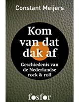 Kom van dat dak af - Geschiedenis van de Nederlandse Rock 'n roll (Dutch Edition)