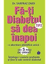 Fa-ti diabetul tip 2 sa dea inapoi: o abordare stiintifica unica: Intelege-i cauzele si tine-ti sub control diabetul!